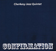 Cherkasy Jazz Quintet. Confirmation. (re-edition). /digi-pack/.