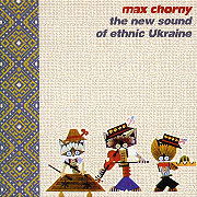 Max Chorny. The New Sound of Ethnic Ukraine.